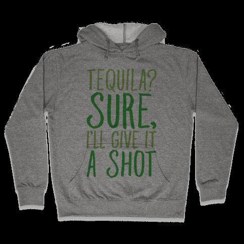 Tequila Sure I'll Give It A Shot Hooded Sweatshirt