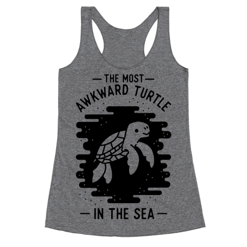 The Most Awkward Turtle In The Sea Racerback Tank Top