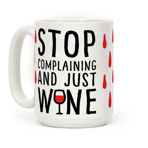 Stop Complaining And Just Wine Coffee Mug