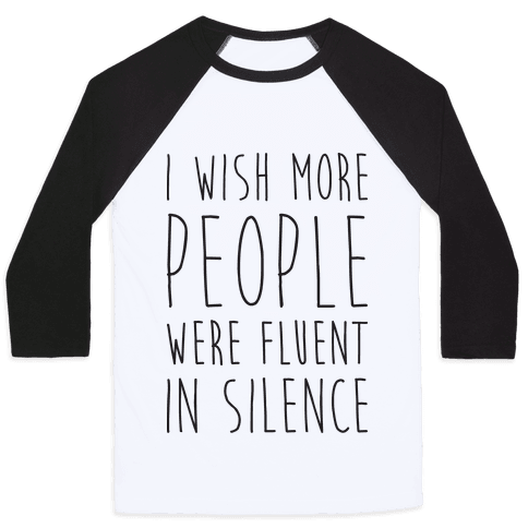 I Wish More People Were Fluent In Silence Baseball Tee