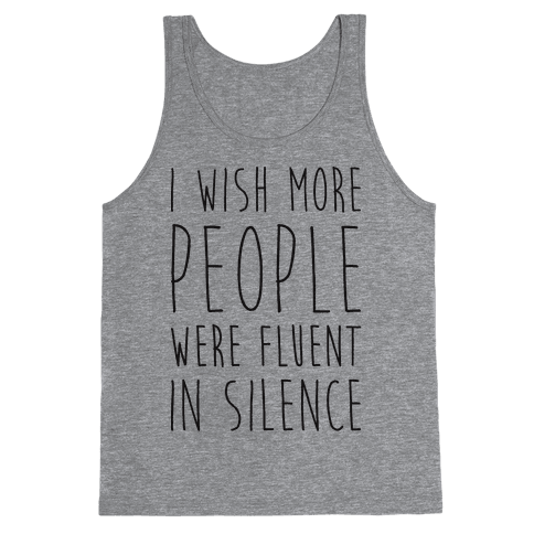 I Wish More People Were Fluent In Silence Tank Top