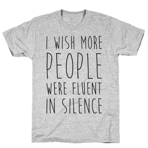 I Wish More People Were Fluent In Silence T-Shirt