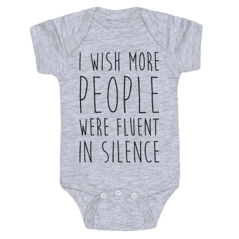 I Wish More People Were Fluent In Silence Baby Onesy