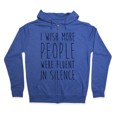 I Wish More People Were Fluent In Silence Zip Hoodie