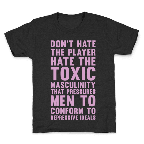 Don't Hate The Player Hate the Toxic Masculinity That Pressures Men Kids T-Shirt