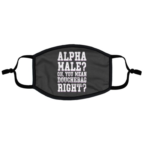 Alpha Male? Oh, You Mean Douchebag right? Flat Face Mask
