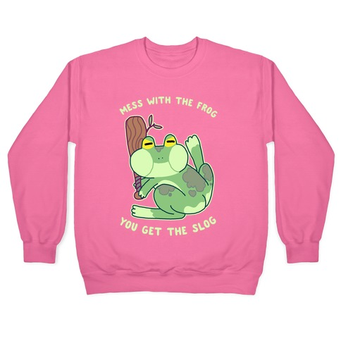 Mess With the Frog, You Get The Slog Pullover