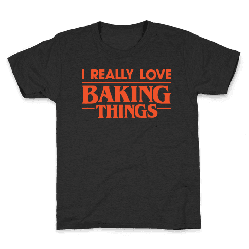 I Really Love Baking Things Parody Kids T-Shirt
