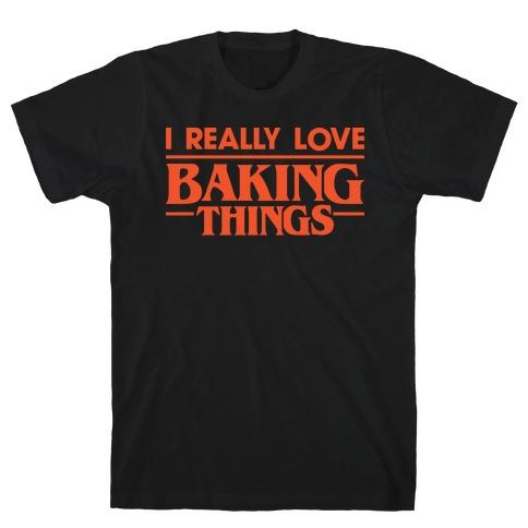 I Really Love Baking Things Parody T-Shirt