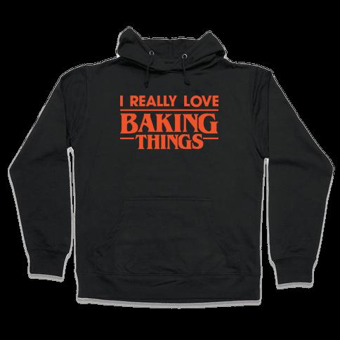 I Really Love Baking Things Parody Hooded Sweatshirt