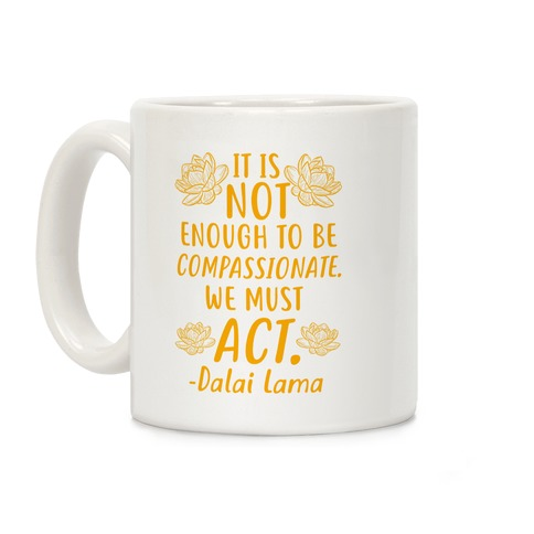 It is Not Enough to Be Compassionate Quote Coffee Mug
