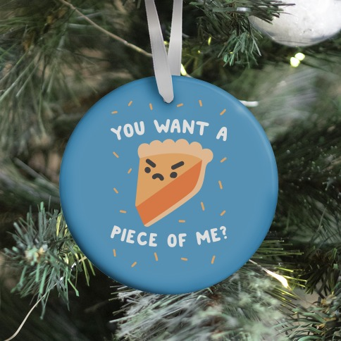 You Want A Piece Of Me? Ornament