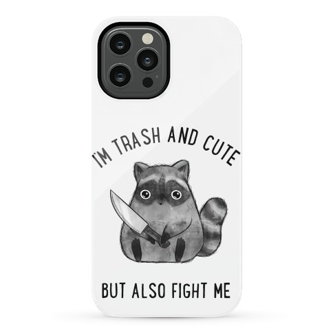 I'm Trash And Cute But Also Fight Me Phone Case