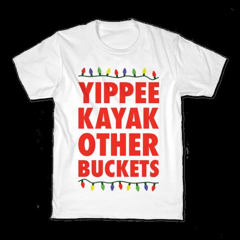 Yippee Kayak Other Buckets Christmas Kids T-Shirt