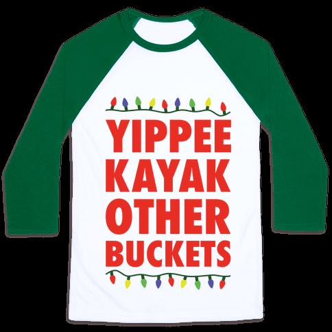 Yippee Kayak Other Buckets Christmas Baseball Tee