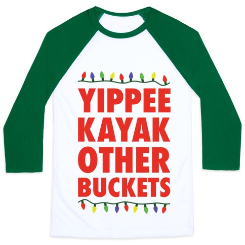 Yippee Kayak Other Buckets Christmas Baseball Tee