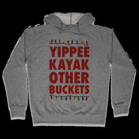 Yippee Kayak Other Buckets Christmas Hooded Sweatshirt