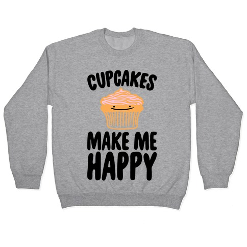 Cupcakes Make Me Happy Pullover