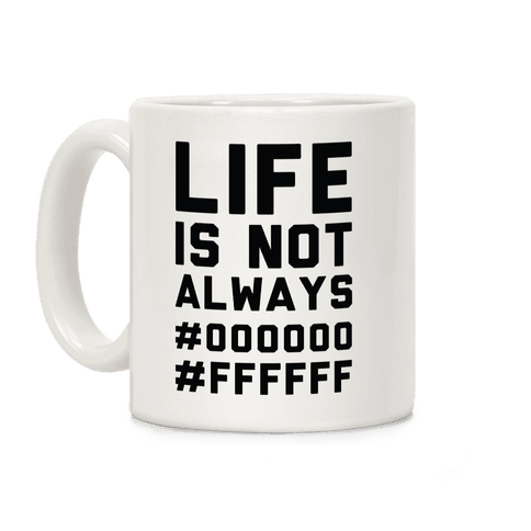 Life is Not Only Black and White Coffee Mug