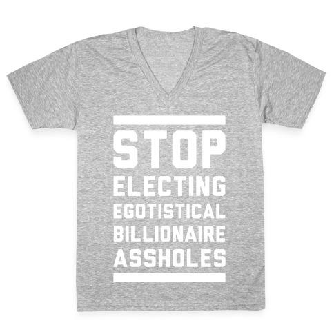 Stop Electing Egotistical Billionaire Assholes V-Neck Tee Shirt