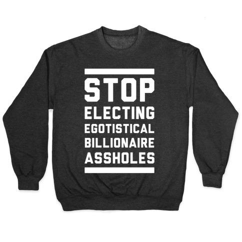 Stop Electing Egotistical Billionaire Assholes Pullover