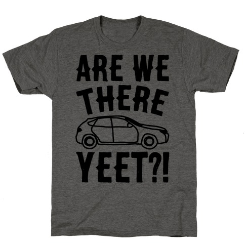 Are We There Yeet Parody T-Shirt
