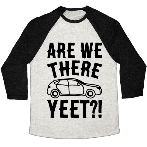 Are We There Yeet Parody Baseball Tee