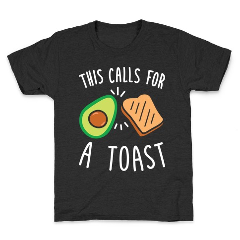 This Calls For A Toast Kids T-Shirt