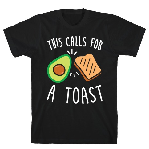 This Calls For A Toast T-Shirt