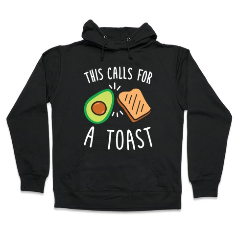 This Calls For A Toast Hooded Sweatshirt