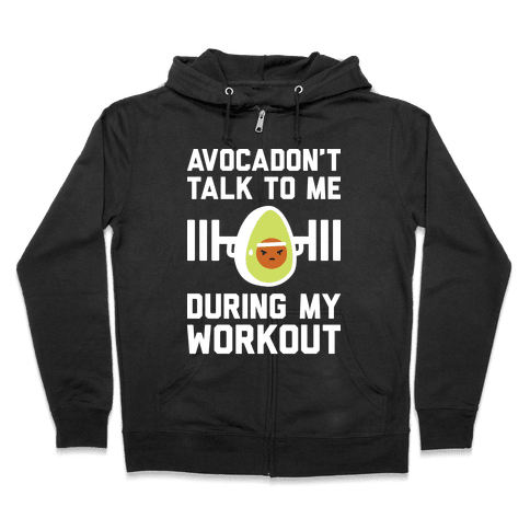 Avocadon't Talk To Me During My Workout Zip Hoodie