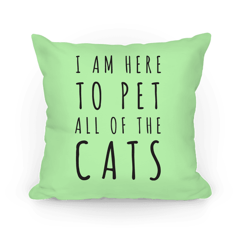 I Am Here To Pet All Of The Cats Pillow