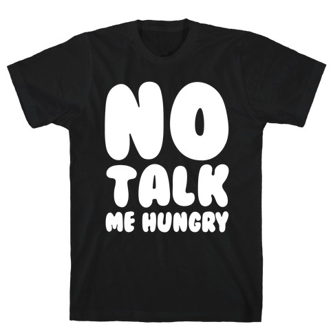 No Talk Me Hungry White Print T-Shirt