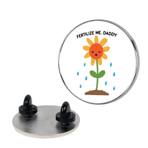 Fertilize Me, Daddy Pin