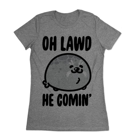 Oh Lawd He Comin' Seal Womens T-Shirt