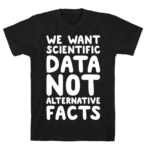 We Want Scientific Data Not Alternative Facts White Font Mens T-Shirt