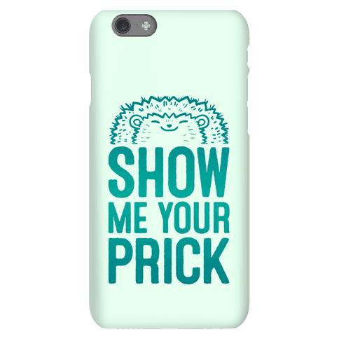 Show Me Your Prick Phone Case