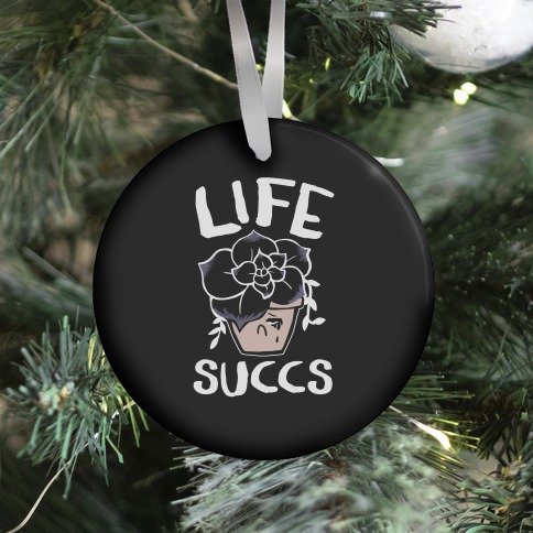 Life Succs Ornament