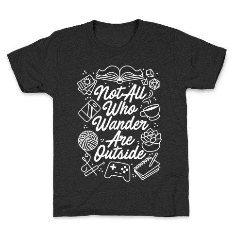 Not All Who Wander Are Outside Kids T-Shirt
