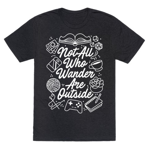 Not All Who Wander Are Outside T-Shirt