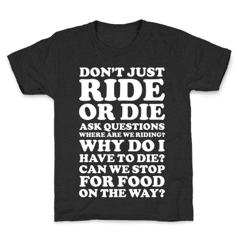 Don't Just Ride or Die Ask Questions Kids T-Shirt