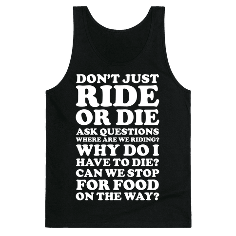 Don't Just Ride or Die Ask Questions Tank Top
