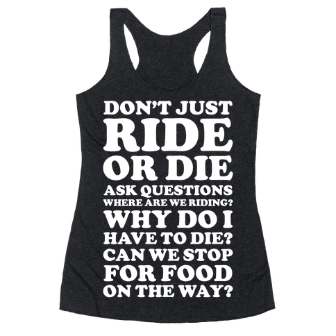 Don't Just Ride or Die Ask Questions Racerback Tank Top