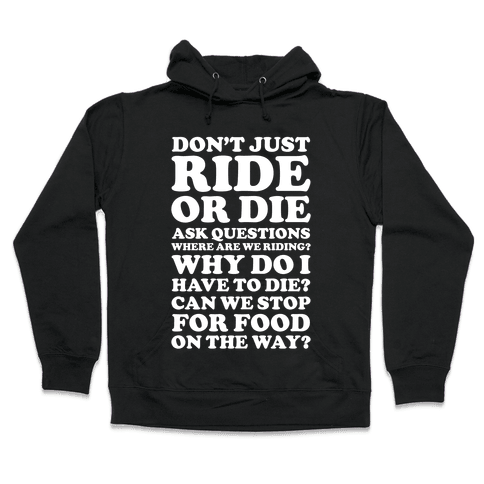 Don't Just Ride or Die Ask Questions Hooded Sweatshirt