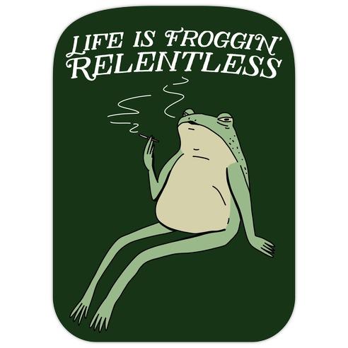 Life Is Froggin' Relentless Frog Die Cut Sticker