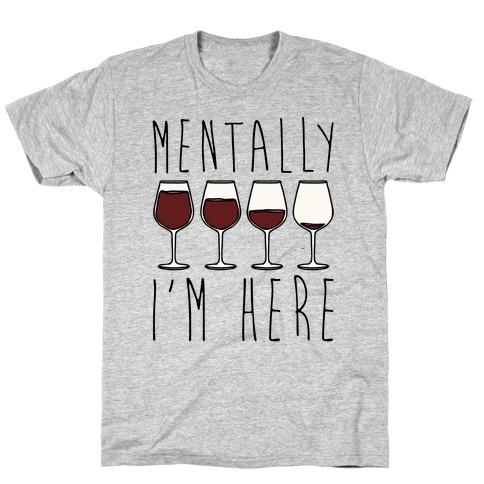 Mentally I'm Here Wine T-Shirt