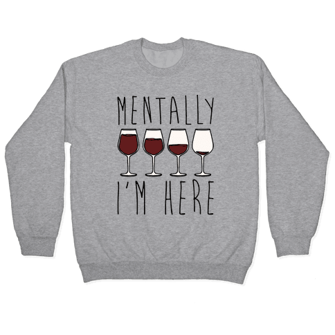 Mentally I'm Here Wine Pullover