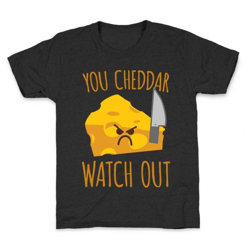 You Cheddar Watch Out Kids T-Shirt