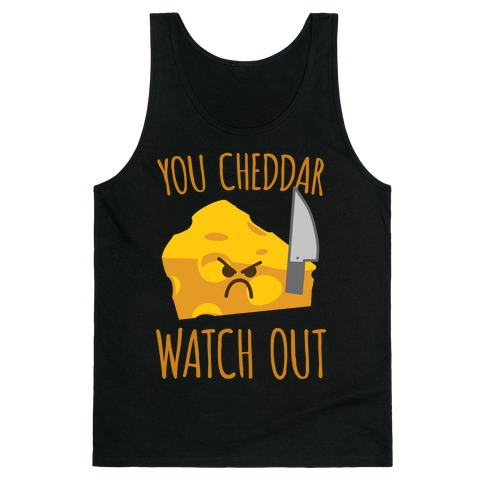 You Cheddar Watch Out Tank Top