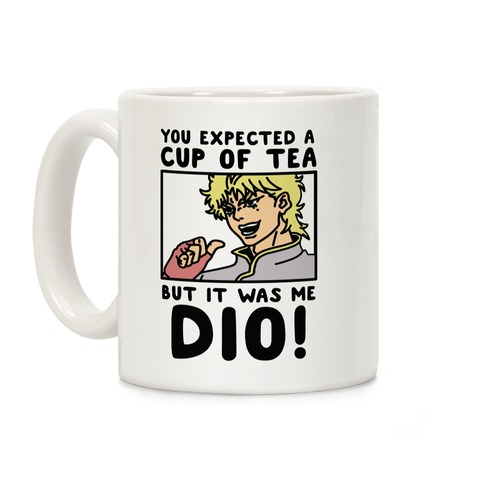 You Expected a Cup of Tea But It Was Me Dio Coffee Mug